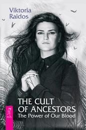 The Cult of Ancestors. The Power of Our Blood