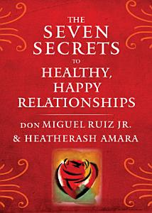 The Seven Secrets to Healthy  Happy Relationships Book