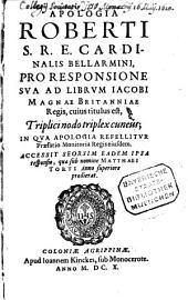 Apologia pro responsione sua ad librum Jacobi (Angliae) Regis, cuius titulus est: Triplici nodo triplex cuneus