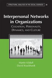 Interpersonal Networks in Organizations: Cognition, Personality, Dynamics, and Culture