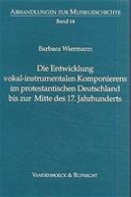 Die Entwicklung vokal instrumentalen Komponierens im protestantischen Deutschland bis zur Mitte des 17  Jahrhunderts PDF