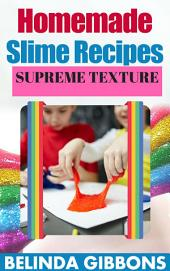Home Made Slime Recipes: Supreme Texture