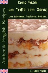 Sobre Como Fazer um Trifle com Xerez – Uma Sobremesa Tradicional Britânica