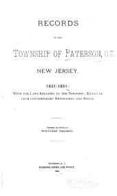 Records of the Township of Paterson, New Jersey, 1831-1851: With the Laws Relating to the Township ; Extracts from Contemporary Newspapers, and Notes