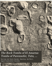 The Rock Tombs of El Amarna: Tombs of Parennefer, Tutu, and Aÿ