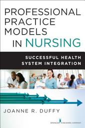 Professional Practice Models in Nursing: Successful Health System Integration