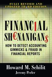 Financial Shenanigans: How to Detect Accounting Gimmicks & Fraud in Financial Reports, Third Edition: Edition 3