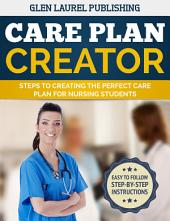 Create The Perfect Care Plan: Step by Step Instructions with Template