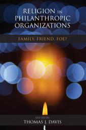 Religion in Philanthropic Organizations: Family, Friend, Foe?, Edition 2