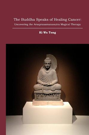 The Buddha Speaks of Healing Cancer  Uncovering the Arsaprasamanasutra Magical Therapy PDF