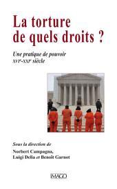 La torture, de quels droits ? - Une pratique de pouvoir XVIe-XXIe siècle
