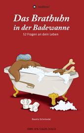 Das Brathuhn in der Badewanne: 52 Fragen an dein Leben