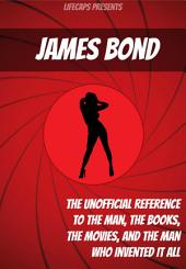 James Bond: The Unofficial Reference to the Man, the Books, the Movies, and the Man Who Invented It All