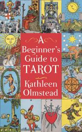 A Beginner's Guide To Tarot: Get started with quick and easy tarot fundamentals