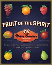Fruit of the Spirit: 48 Bible Studies for Individuals or Groups