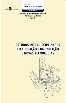 Estudos interdisciplinares em Educa    o  Comunica    o e Novas Tecnologias PDF