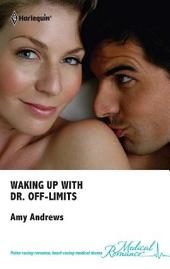 Waking Up With Dr. Off-Limits