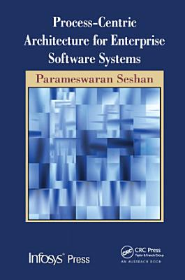 Process Centric Architecture for Enterprise Software Systems PDF