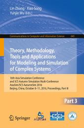 Theory, Methodology, Tools and Applications for Modeling and Simulation of Complex Systems: 16th Asia Simulation Conference and SCS Autumn Simulation Multi-Conference, AsiaSim/SCS AutumnSim 2016, Beijing, China, October 8-11, 2016, Proceedings, Part 3