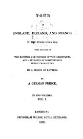 Tour in England, Ireland and France in the years 1828 and 1829 by a German Prince: Volume 1