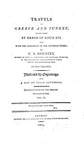 Travels in Greece and Turkey: Undertaken by Order of Louis XVI, and with the Authority of the Ottoman Court, Volume 2