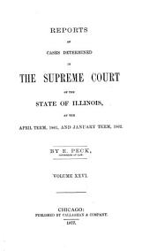 Reports of Cases Determined in the Supreme Court of the State of Illinois: Volume 26
