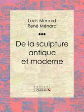 De la sculpture antique et moderne: Essai d'art