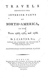 Travels through the Interior Parts of North America, in the years 1766, 1767, and 1768, etc. With maps