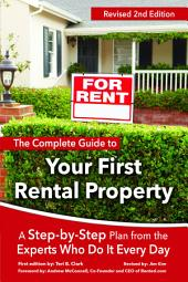 The Complete Guide to Your First Rental Property: A Step-by-Step Plan from the Experts Who Do It Every Day - Revised 2nd Edition