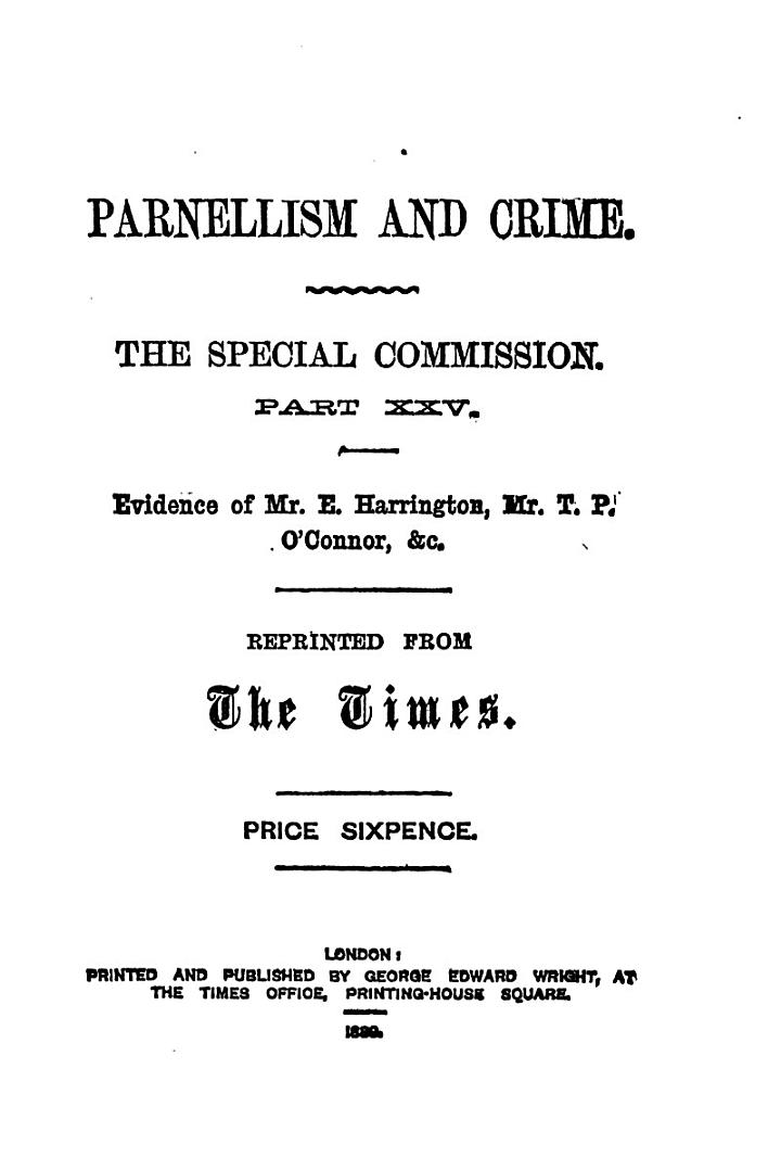 Parnellism and Crime: Evidence of Mr. E. Harrington, Mr. T.P. O'Connor, &c