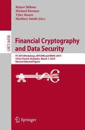 Financial Cryptography and Data Security: FC 2014 Workshops, BITCOIN and WAHC 2014, Christ Church, Barbados, March 7, 2014, Revised Selected Papers