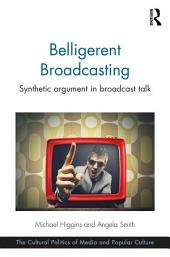 Belligerent Broadcasting: Synthetic argument in broadcast talk