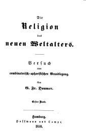 Die Religion des neuen Weltalters: Versuch einer Combinatorisch-Aphoristischen Grundlegung, Band 1