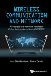 Wireless Communication And Network - Proceedings Of 2015 International Workshop (Iwwcn2015)