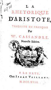 La Rethorique d'Aristote, traduite en francoise, par Mr. Cassandre