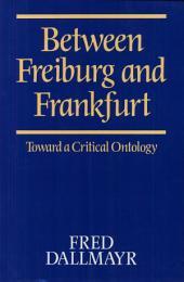 Between Freiburg and Frankfurt: Toward a Critical Ontology