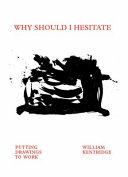 William Kentridge  Why Should I Hesitate  PDF