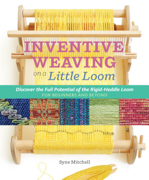 Inventive Weaving on a Little Loom PDF