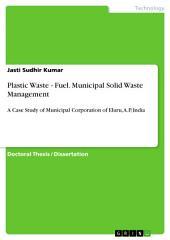 Plastic Waste - Fuel. Municipal Solid Waste Management: A Case Study of Municipal Corporation of Eluru, A.P, India