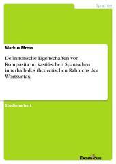 Definitorische Eigenschaften von Komposita im kastilischen Spanischen innerhalb des theoretischen Rahmens der Wortsyntax