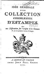 Idée générale d'une collection complette d'estampes: Avec und dissertation sur l'origine de la gravure & sur les premiers livres d'images