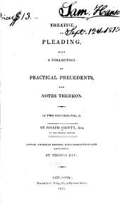 A Practical Treatise on Pleading and on the Parties to Actions, and the Forms of Actions: With a Second Volume, Containing Precedents of Pleadings ...
