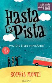 Hasta La Pista: Wo die Liebe hinfährt: (Liebe, Humor, Chick-Lit)