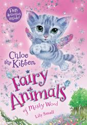Chloe the Kitten: Fairy Animals of Misty Wood