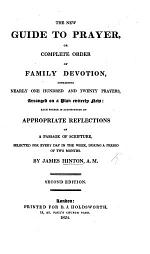 The New Guide to Prayer; Or, Complete Order of Family Devotion, Etc. Second Edition