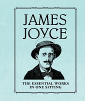 James Joyce: The Essential Works in One Sitting