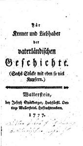 Für Kenner und Liebhaber der vaterländischen Geschichte: (Sechs Stücke mit eben so viel Kupfern.)