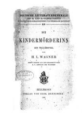 Die Kindermörderinn: Ein Trauerspiel Von H.L. Wagner, Nebst Scenen Aus Den Bearbeitungen K.G. Lessings und Wagners