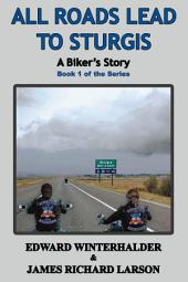 All Roads Lead To Sturgis: A Biker's Story: Book 1 in the Series