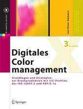 Digitales Colormanagement: Grundlagen und Strategien zur Druckproduktion mit ICC-Profilen, der ISO 12647-2 und PDF/X-1a, Ausgabe 3